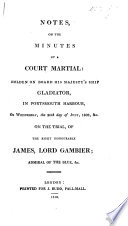 Notes on the Minutes of a Court Martial  Holden     in Portsmouth harbour      26th     of July  1809  etc  on the trial of     James  Lord G   Admiral of the Blue   By T  Cochrane  Earl of Dundonald