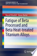 Fatigue of Beta Processed and Beta Heat treated Titanium Alloys