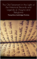 The Old Testament in the Light of the Historical Records and Legends of Assyria and Babylonia