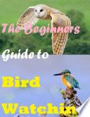 The Beginners Guide to Bird Watching