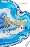 The Geode Theory