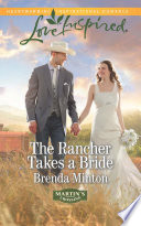 The Rancher Takes a Bride  Mills   Boon Love Inspired   Martin s Crossing  Book 2