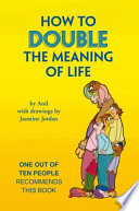 HOW TO DOUBLE THE MEANING OF LIFE