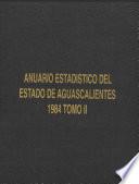 Anuario estadístico del estado de Aguascalientes 1984. Tomo II