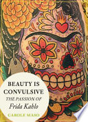 Beauty is Convulsive  The Passion of Frida Kahlo Book PDF