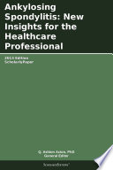 Ankylosing Spondylitis New Insights For The Healthcare Professional 2013 Edition Book PDF