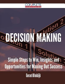 Decision Making   Simple Steps to Win  Insights and Opportunities for Maxing Out Success