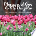 Messages of Love to My Daughter: Poetic Sentiment along with Flower Photography