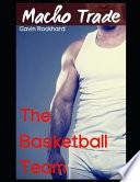 Macho Trade: The Basketball Team