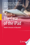 The Case of the iPad  : Mobile Literacies in Education