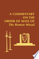 A Commentary On The Order Of Mass Of The Roman Missal A New English Translation