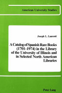 A Catalog of Spanish Rare Books  1701 1974  in the Library of the University of Illinois and in Selected North American Libraries