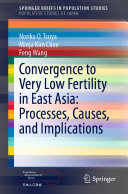 Convergence to Very Low Fertility in East Asia  Processes  Causes  and Implications