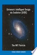 Universe s Intelligent Design Via Evolution  UIDE