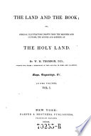 The Land and the Book; Or Biblical Illustrations Drawn from the Manners and Customs ... of the Holy Land