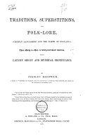 Traditions  Superstitions  and Folklore   chiefly Lancashire and the North of England   Their Affinity to Others in Widely distributed Localities  Their Eastern Origin and Mythical Significance