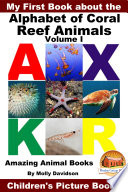 My First Book about the Alphabet of Coral Reef Animals Volume I - Amazing Animal Books - Children's Picture Books