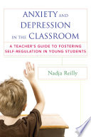 Anxiety and Depression in the Classroom  A Teacher s Guide to Fostering Self Regulation in Young Students