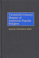 Twentieth Century Shapers Of American Popular Religion