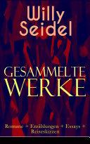 Gesammelte Werke: Romane + Erzählungen + Essays + Reiseskizzen (Vollständige Ausgaben)