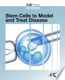 Cell Press Reviews  Stem Cells to Model and Treat Disease Book