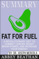 Summary  Fat for Fuel  A Revolutionary Diet to Combat