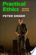 """Practical Ethics"" by Peter Singer, Decamp Professor of Bioethics Peter Singer, Cambridge University Press, University of Cambridge"
