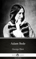 Adam Bede by George Eliot - Delphi Classics (Illustrated)