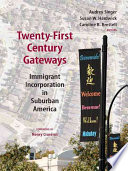 Twenty-first-century Gateways  : Immigrant Incorporation in Suburban America