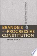 Brandeis and the Progressive Constitution