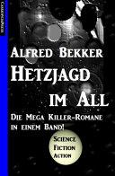Hetzjagd im All: Die MEGA KILLER Romane in einem Band!