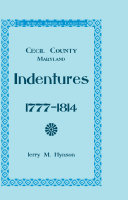 Cecil County Maryland Indentures  1777 1814