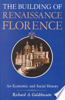 """The Building of Renaissance Florence: An Economic and Social History"" by Richard A. Goldthwaite"