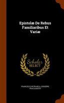 Epistolae de Rebus Familiaribus Et Variae