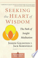 """Seeking the Heart of Wisdom: The Path of Insight Meditation"" by Joseph Goldstein, Jack Kornfield, Dalai Lama, Robert K. Hall, M.D."