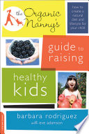The Organic Nanny s Guide to Raising Healthy Kids Book