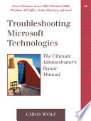 """Troubleshooting Microsoft Technologies: The Ultimate Administrator's Repair Manual"" by Chris Wolf"