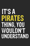It s a PIRATES Thing  You Wouldn t Understand Gift for PIRATES Lover  PIRATES Life Is Good Notebook a Beautiful