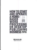 How to Start and Operate a Home based Word Processing Or Desktop Publishing Business Book