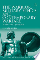 The Warrior Military Ethics And Contemporary Warfare Book