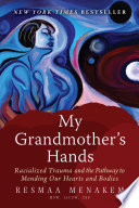 """My Grandmother's Hands: Racialized Trauma and the Pathway to Mending Our Hearts and Bodies"" by Resmaa Menakem"