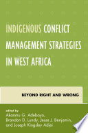 Indigenous Conflict Management Strategies in West Africa  : Beyond Right and Wrong