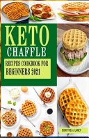 Keto Chaffle Recipes Cookbook for Beginners 2021 Book