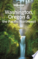 Lonely Planet Washington  Oregon   the Pacific Northwest Book