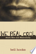 """We Real Cool: Black Men and Masculinity"" by Bell Hooks"