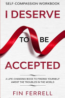 Self Compassion Workbook  I DESERVE TO BE ACCEPTED   A Life Changing Book To Finding Yourself Amidst The Troubles In The World