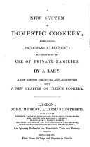 A New System of Domestic Cookery  Formed Upon Principles of Economy and Adapted to the Use of Private Families  By a Lady  New Ed   Corr  and Augm  With a New Chapter on French Cookery