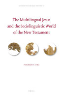 The Multilingual Jesus and the Sociolinguistic World of the New Testament with Special Reference to the Gospel of Matthew