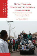 Dictators and Democracy in African Development: The Political ...