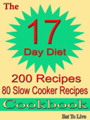 The 17 Day Diet  200 Recipes  80 Slow Cooker Recipes Cookbook